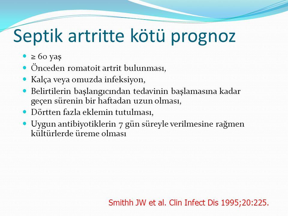 Septik artritte kötü prognoz ≥ 60 yaş Önceden romatoit artrit bulunması, Kalça veya omuzda infeksiyon, Belirtilerin başlangıcından tedavinin başlamasına kadar geçen sürenin bir haftadan uzun olması, Dörtten fazla eklemin tutulması, Uygun antibiyotiklerin 7 gün süreyle verilmesine rağmen kültürlerde üreme olması Smithh JW et al.