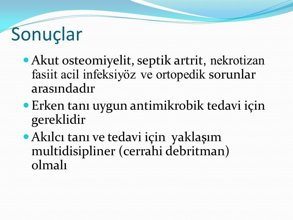 Sonuçlar Akut osteomiyelit, septik artrit, nekrotizan fasiit acil infeksiyöz ve ortopedik sorunlar arasındadır Erken tanı uygun antimikrobik tedavi için gereklidir Akılcı tanı ve tedavi için yaklaşım multidisipliner (cerrahi debritman) olmalı