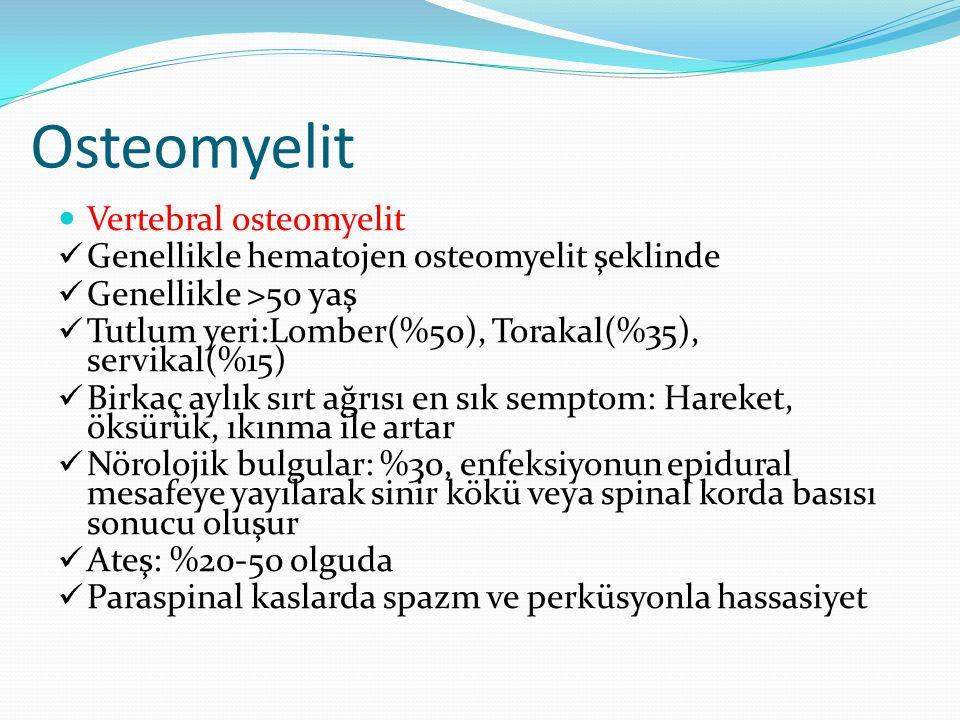 Osteomyelit Vertebral osteomyelit Genellikle hematojen osteomyelit şeklinde Genellikle >50 yaş Tutlum yeri:Lomber(%50), Torakal(%35), servikal(%15) Bi