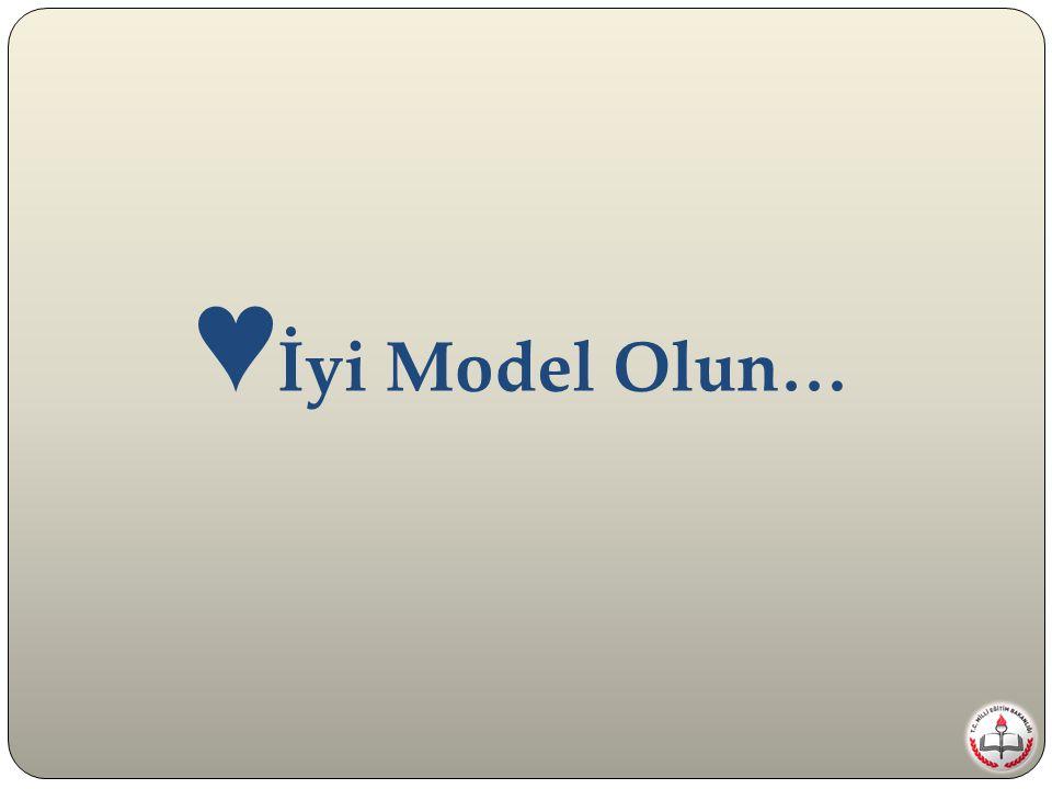 ♥ İyi Model Olun…