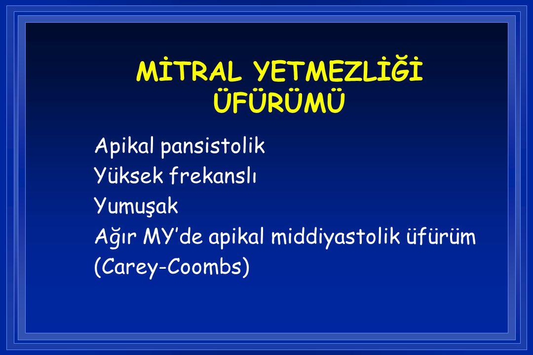 MİTRAL YETMEZLİĞİ ÜFÜRÜMÜ Apikal pansistolik Yüksek frekanslı Yumuşak Ağır MY'de apikal middiyastolik üfürüm (Carey-Coombs)