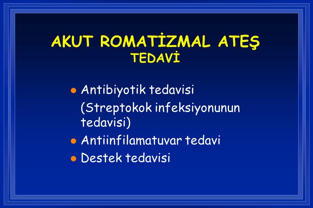 AKUT ROMATİZMAL ATEŞ TEDAVİ l Antibiyotik tedavisi (Streptokok infeksiyonunun tedavisi) l Antiinfilamatuvar tedavi l Destek tedavisi
