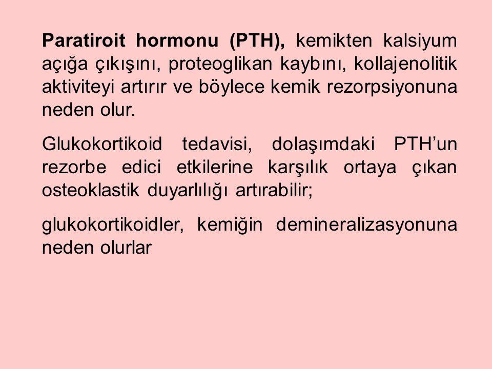 Paratiroit hormonu (PTH), kemikten kalsiyum açığa çıkışını, proteoglikan kaybını, kollajenolitik aktiviteyi artırır ve böylece kemik rezorpsiyonuna neden olur.