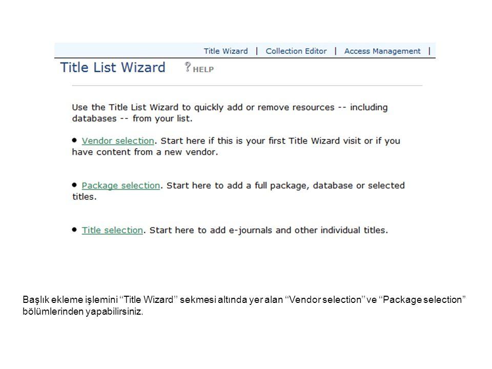 Başlık ekleme işlemini ''Title Wizard'' sekmesi altında yer alan ''Vendor selection'' ve ''Package selection'' bölümlerinden yapabilirsiniz.