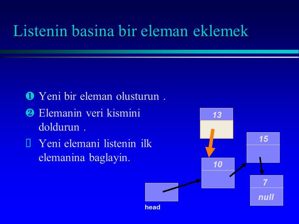 Listenin basina bir eleman eklemek 10 15 7 null head 13 ¶. ¶Yeni bir eleman olusturun. ·. ·Elemanin veri kismini doldurun. Ž. ŽYeni elemani listenin i