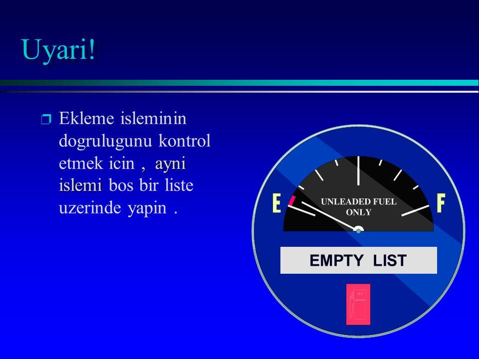 Uyari! p, ayni islemi p Ekleme isleminin dogrulugunu kontrol etmek icin, ayni islemi bos bir liste uzerinde yapin. EMPTY LIST