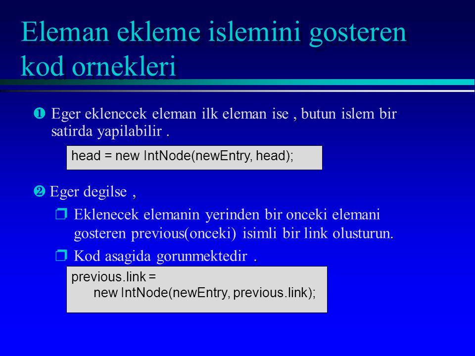 Eleman ekleme islemini gosteren kod ornekleri ¶,. ¶Eger eklenecek eleman ilk eleman ise, butun islem bir satirda yapilabilir. head = new IntNode(newEn
