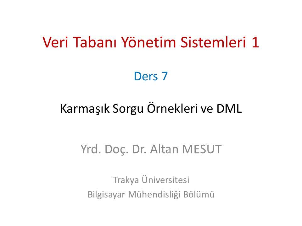 Veri Tabanı Yönetim Sistemleri 1 Ders 7 Karmaşık Sorgu Örnekleri ve DML Yrd.