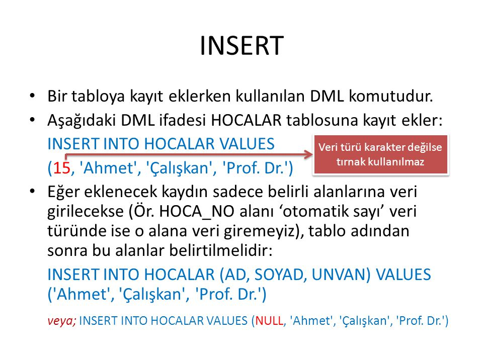 INSERT Bir tabloya kayıt eklerken kullanılan DML komutudur.