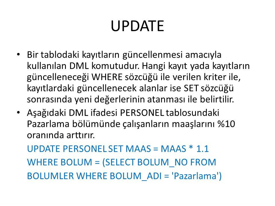UPDATE Bir tablodaki kayıtların güncellenmesi amacıyla kullanılan DML komutudur.