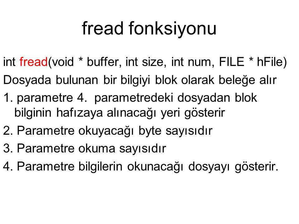 fread fonksiyonu int fread(void * buffer, int size, int num, FILE * hFile) Dosyada bulunan bir bilgiyi blok olarak beleğe alır 1. parametre 4. paramet