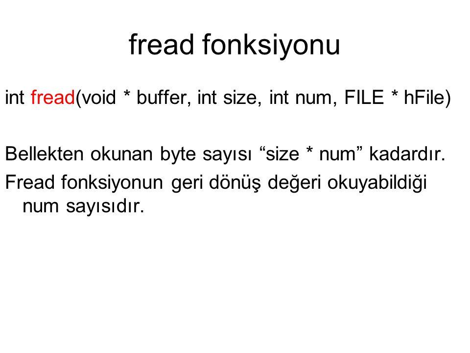 """fread fonksiyonu int fread(void * buffer, int size, int num, FILE * hFile) Bellekten okunan byte sayısı """"size * num"""" kadardır. Fread fonksiyonun geri"""