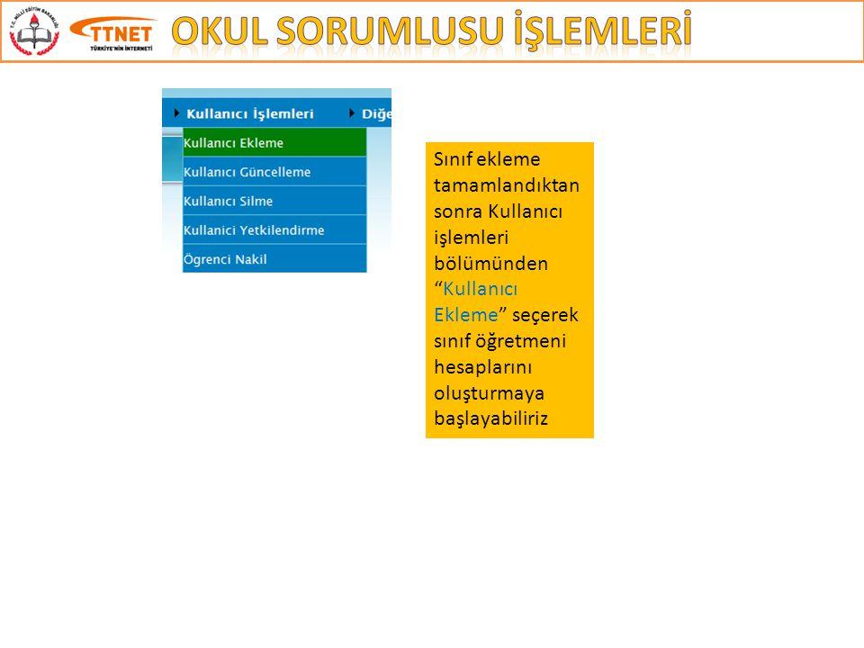 Sınıf ekleme tamamlandıktan sonra Kullanıcı işlemleri bölümünden Kullanıcı Ekleme seçerek sınıf öğretmeni hesaplarını oluşturmaya başlayabiliriz