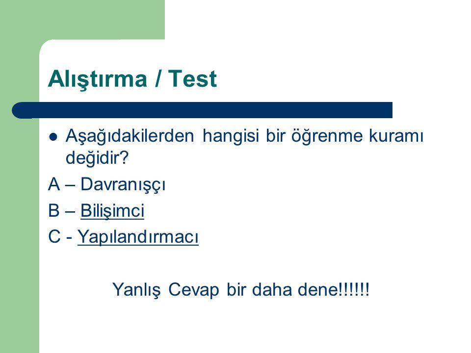 Alıştırma / Test Aşağıdakilerden hangisi bir öğrenme kuramı değidir? A – DavranışçıDavranışçı B – BilişimciBilişimci C - YapılandırmacıYapılandırmacı