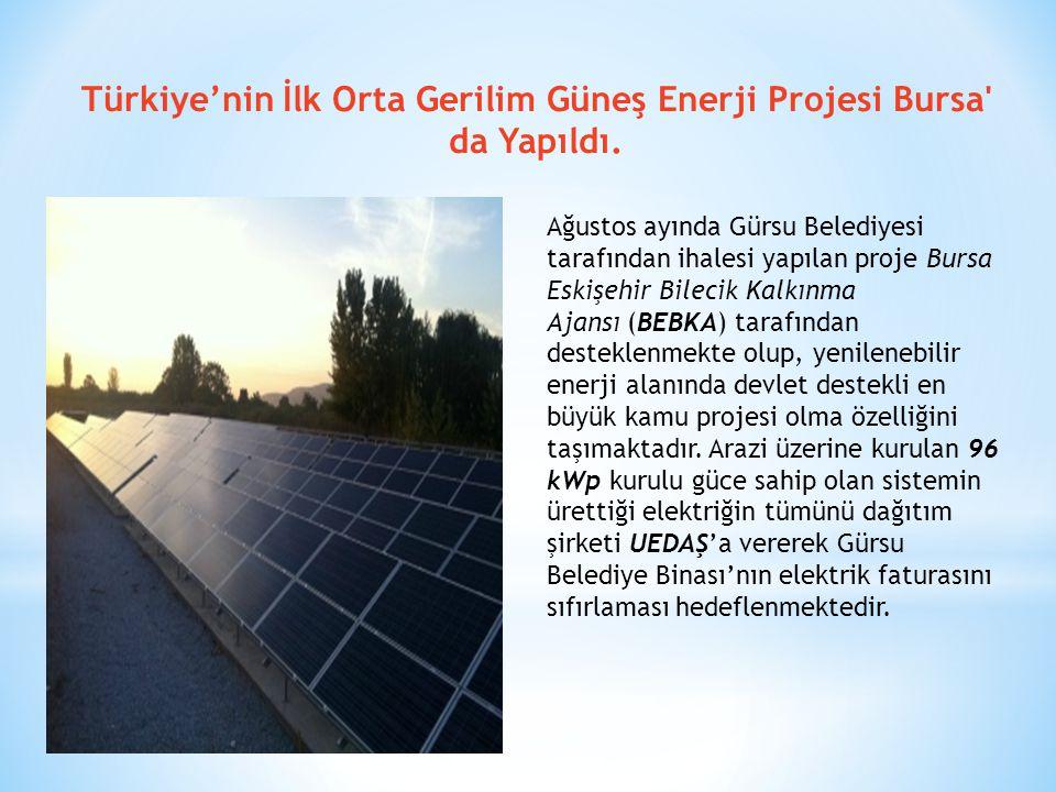 Türkiye'nin İlk Orta Gerilim Güneş Enerji Projesi Bursa' da Yapıldı. Ağustos ayında Gürsu Belediyesi tarafından ihalesi yapılan proje Bursa Eskişehir