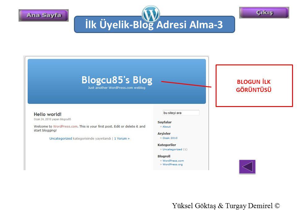 İlk Üyelik-Blog Adresi Alma-3 BLOGUN İLK GÖRÜNTÜSÜ Yüksel Göktaş & Turgay Demirel ©