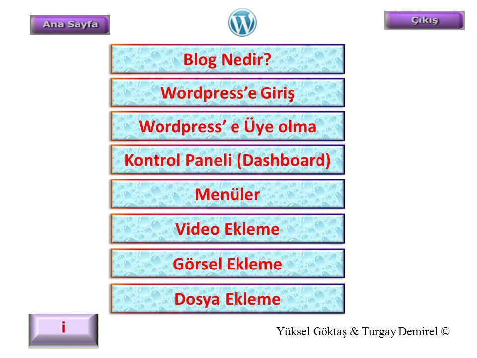 Blog Nedir? Wordpress'e Giriş Wordpress' e Üye olma Kontrol Paneli (Dashboard) Menüler Video Ekleme Görsel Ekleme Dosya Ekleme Yüksel Göktaş & Turgay