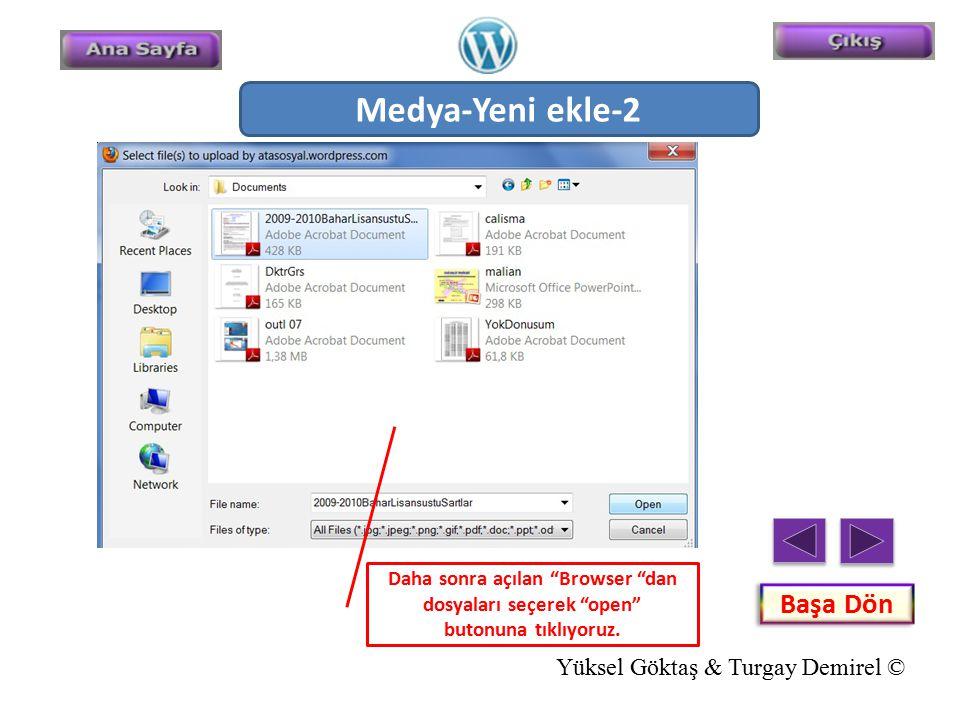 """Medya-Yeni ekle-2 Daha sonra açılan """"Browser """"dan dosyaları seçerek """"open"""" butonuna tıklıyoruz. Başa Dön Yüksel Göktaş & Turgay Demirel ©"""