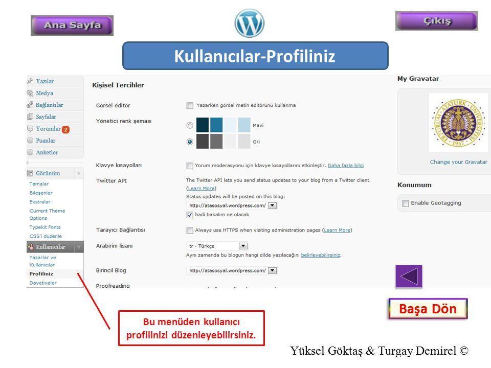 Başa Dön Kullanıcılar-Profiliniz Bu menüden kullanıcı profilinizi düzenleyebilirsiniz. Yüksel Göktaş & Turgay Demirel ©
