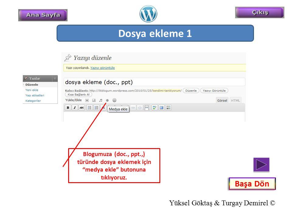 """Başa Dön Dosya ekleme 1 Blogumuza (doc., ppt.,) türünde dosya eklemek için """"medya ekle"""" butonuna tıklıyoruz. Yüksel Göktaş & Turgay Demirel ©"""