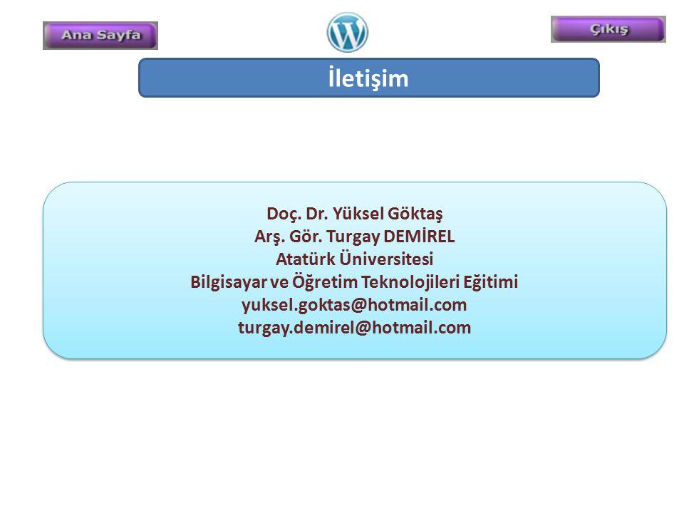 İletişim Doç. Dr. Yüksel Göktaş Arş. Gör. Turgay DEMİREL Atatürk Üniversitesi Bilgisayar ve Öğretim Teknolojileri Eğitimi yuksel.goktas@hotmail.com tu