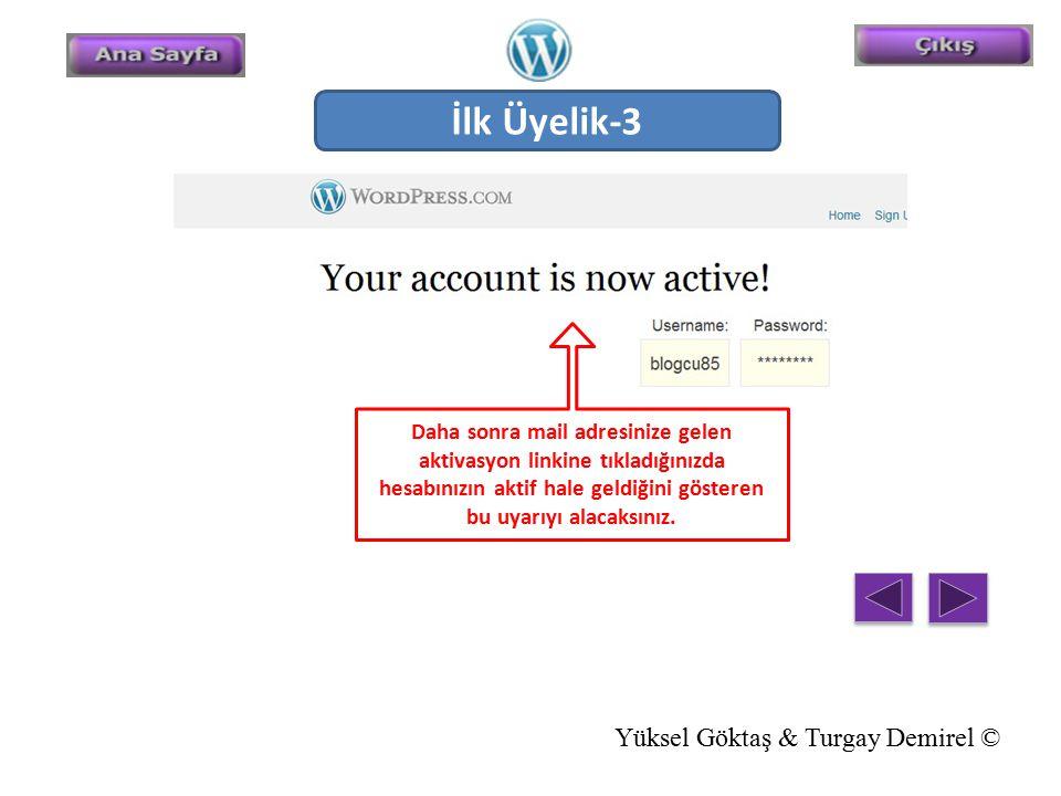 İlk Üyelik-3 Daha sonra mail adresinize gelen aktivasyon linkine tıkladığınızda hesabınızın aktif hale geldiğini gösteren bu uyarıyı alacaksınız. Yüks
