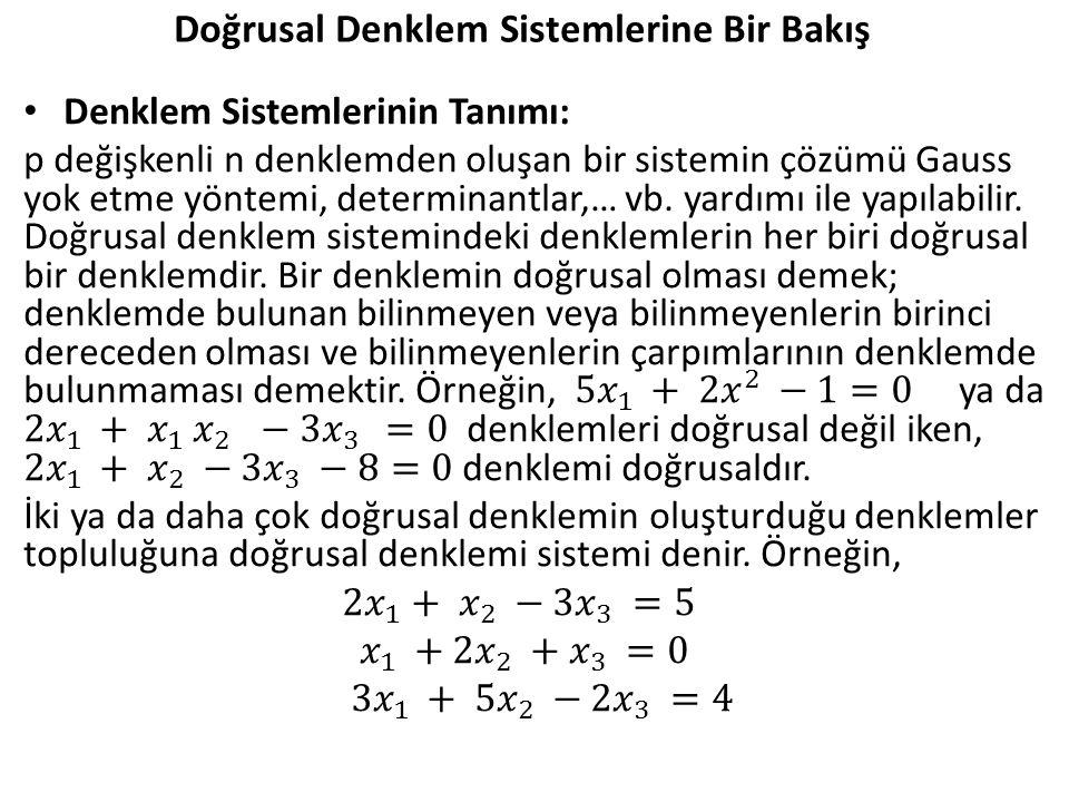 Denklem sistemi, üç bilinmeyenli(değişkenli) ve üç denklemli bir doğrusal denklem sistemidir.