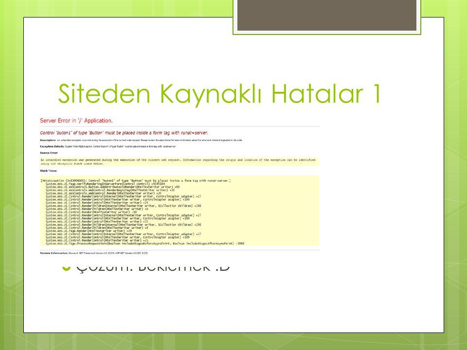Siteden Kaynaklı Hatalar 1  Server Hatası Sistem Çöktü   Çözüm: Beklemek :D