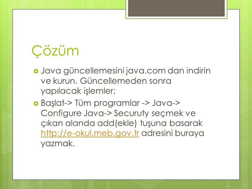 Çözüm  Java güncellemesini java.com dan indirin ve kurun. Güncellemeden sonra yapılacak işlemler;  Başlat-> Tüm programlar -> Java-> Configure Java-