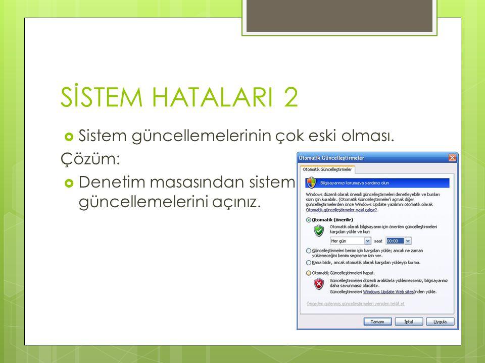 SİSTEM HATALARI 2  Sistem güncellemelerinin çok eski olması. Çözüm:  Denetim masasından sistem güncellemelerini açınız.