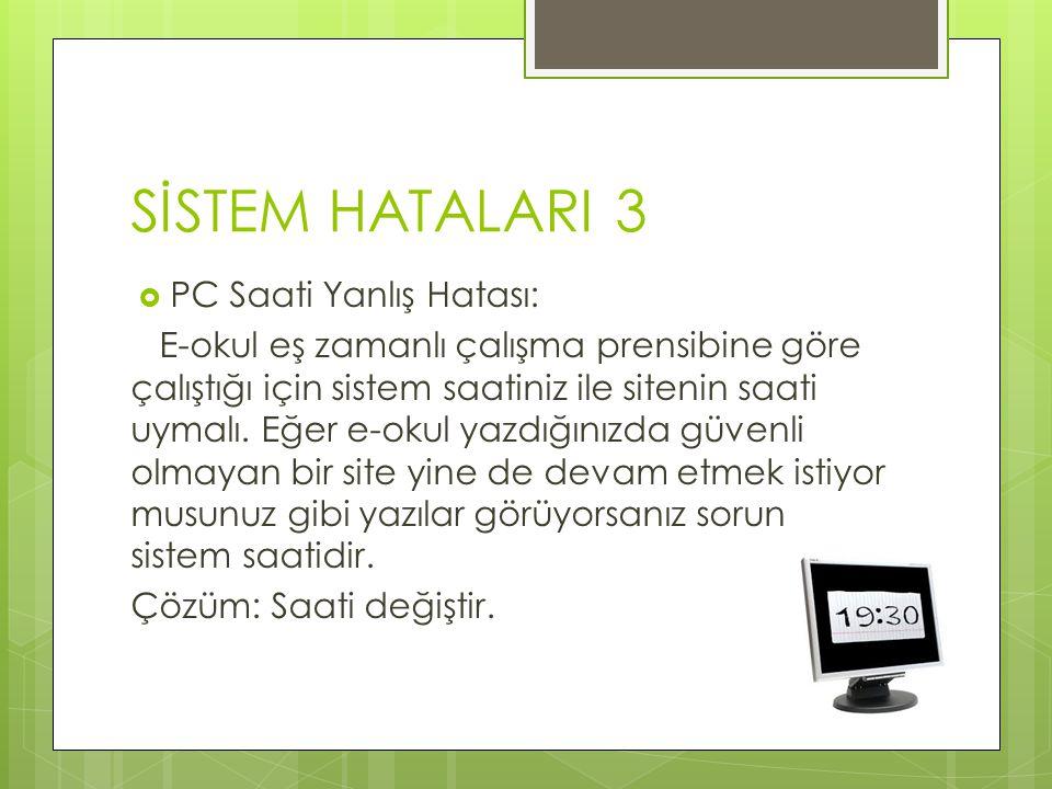SİSTEM HATALARI 3  PC Saati Yanlış Hatası: E-okul eş zamanlı çalışma prensibine göre çalıştığı için sistem saatiniz ile sitenin saati uymalı. Eğer e-