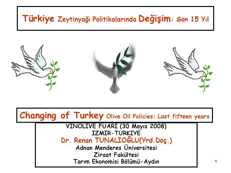 1 Türkiye Zeytinyağı Politikalarında Değişim : Son 15 Yıl VINOLIVE FUARI (30 Mayıs 2008) IZMIR-TURKIYE Dr. Renan TUNALIOĞLU(Yrd.Doç.) Adnan Menderes Ü