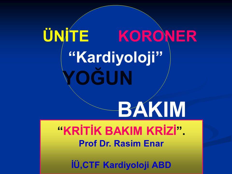 """ÜNİTE KORONER """"Kardiyoloji"""" YOĞUN BAKIM """"KRİTİK BAKIM KRİZİ"""". Prof Dr. Rasim Enar İÜ,CTF Kardiyoloji ABD"""