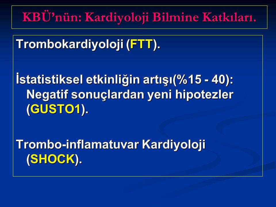 KBÜ'nün: Kardiyoloji Bilmine Katkıları. Trombokardiyoloji (FTT). İstatistiksel etkinliğin artışı(%15 - 40): Negatif sonuçlardan yeni hipotezler (GUSTO