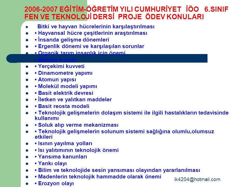 ik4204@hotmail.com 2006-2007 EĞİTİM-ÖĞRETİM YILI CUMHURİYET İÖO 6.SINIF FEN VE TEKNOLOJİ DERSİ PROJE ÖDEV KONULARI Bitki ve hayvan hücrelerinin karşıl