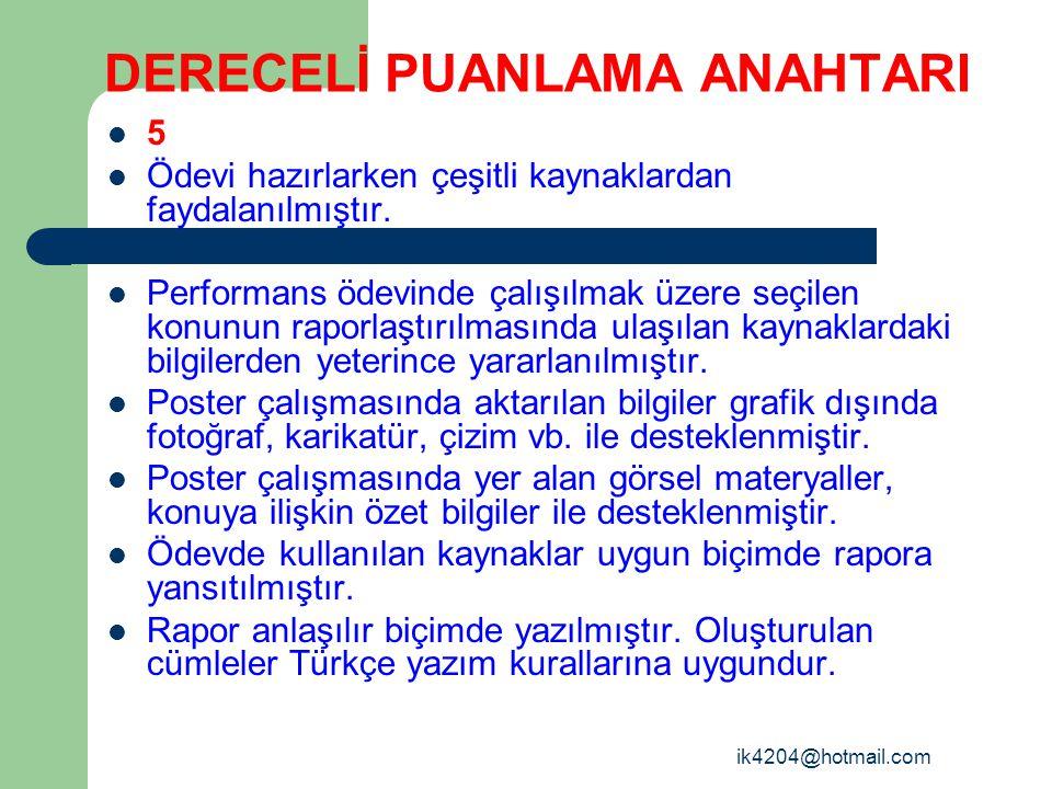 ik4204@hotmail.com DERECELİ PUANLAMA ANAHTARI 5 Ödevi hazırlarken çeşitli kaynaklardan faydalanılmıştır. Performans ödevinde çalışılmak üzere seçilen