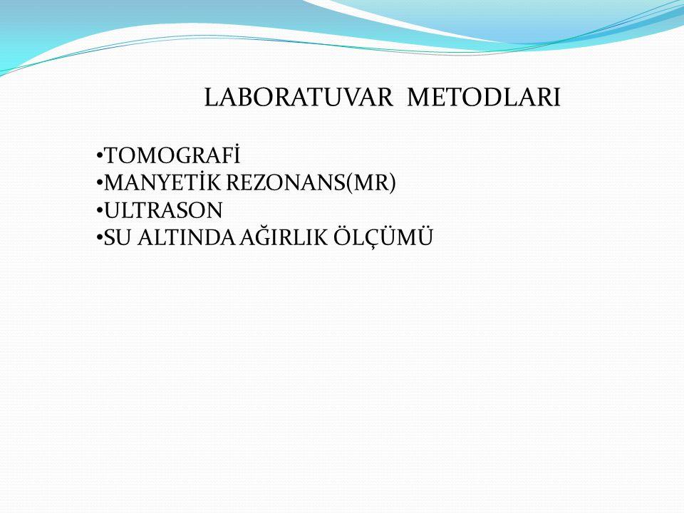 LABORATUVAR METODLARI TOMOGRAFİ MANYETİK REZONANS(MR) ULTRASON SU ALTINDA AĞIRLIK ÖLÇÜMÜ