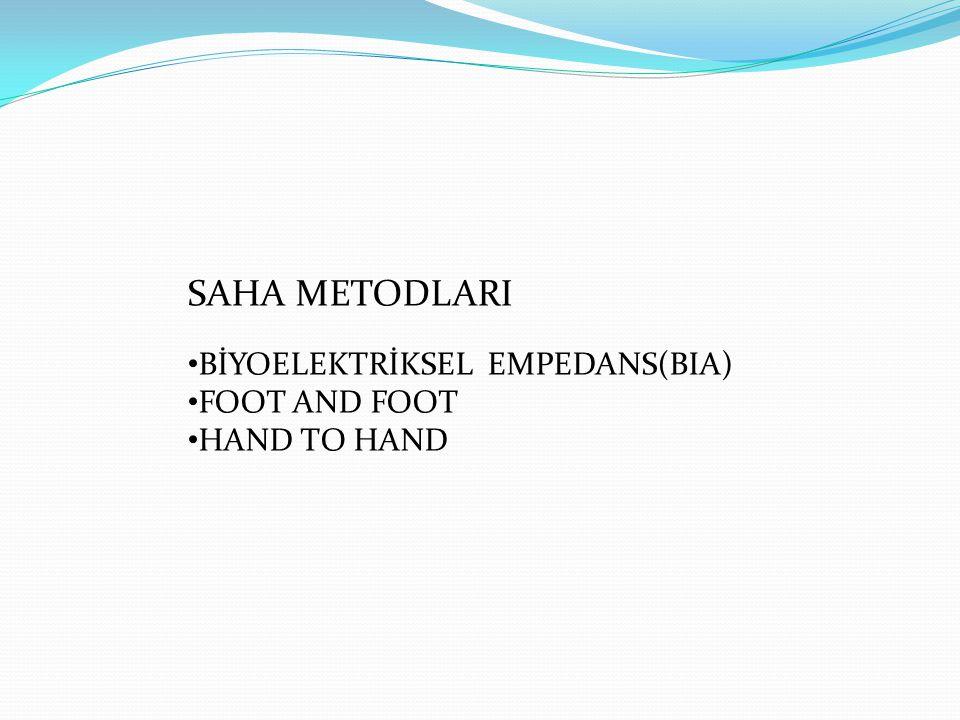 SAHA METODLARI BİYOELEKTRİKSEL EMPEDANS(BIA) FOOT AND FOOT HAND TO HAND