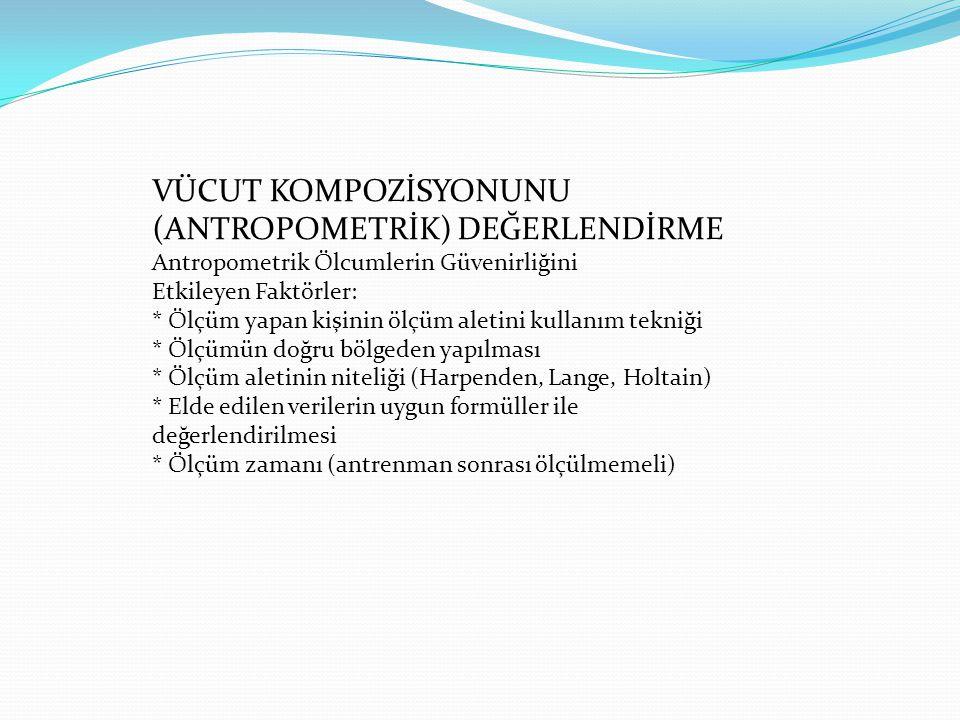 VÜCUT KOMPOZİSYONUNU (ANTROPOMETRİK) DEĞERLENDİRME Antropometrik Ölcumlerin Güvenirliğini Etkileyen Faktörler: * Ölçüm yapan kişinin ölçüm aletini kul