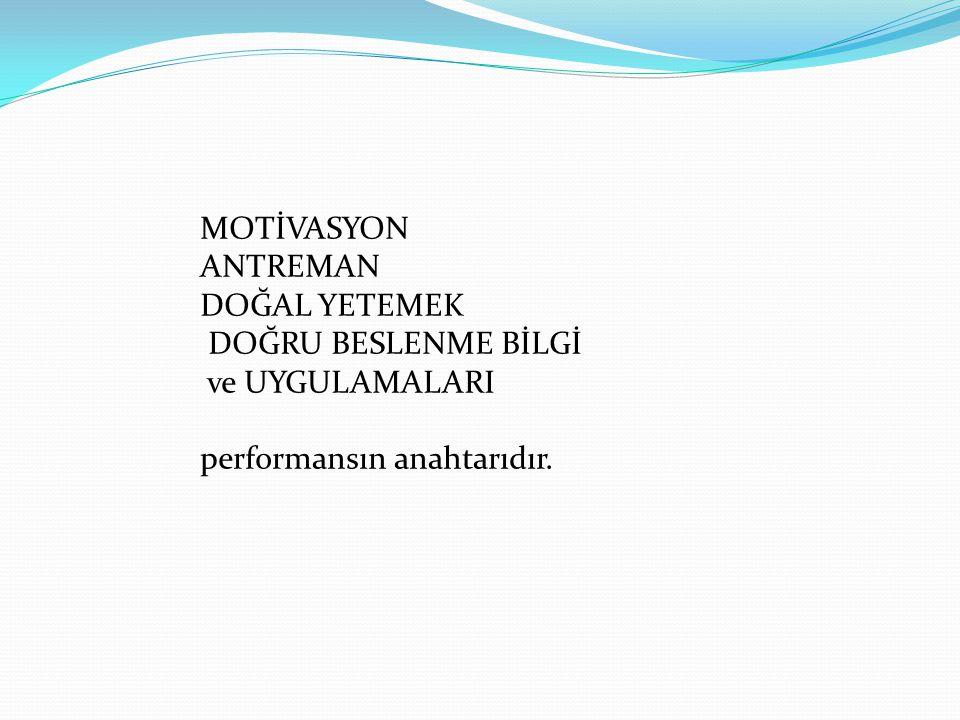 MOTİVASYON ANTREMAN DOĞAL YETEMEK DOĞRU BESLENME BİLGİ ve UYGULAMALARI performansın anahtarıdır.