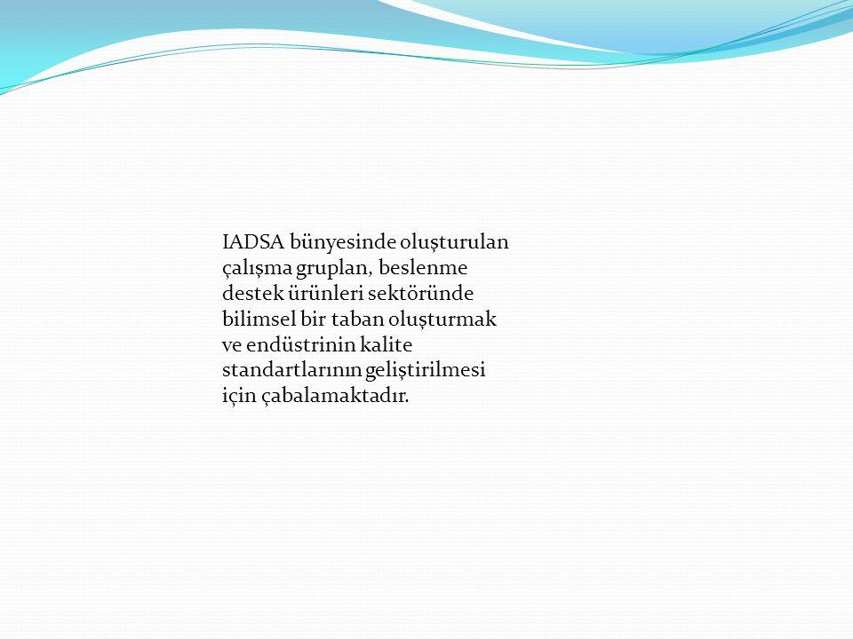 IADSA bünyesinde oluşturulan çalışma gruplan, beslenme destek ürünleri sektöründe bilimsel bir taban oluşturmak ve endüstrinin kalite standartlarının