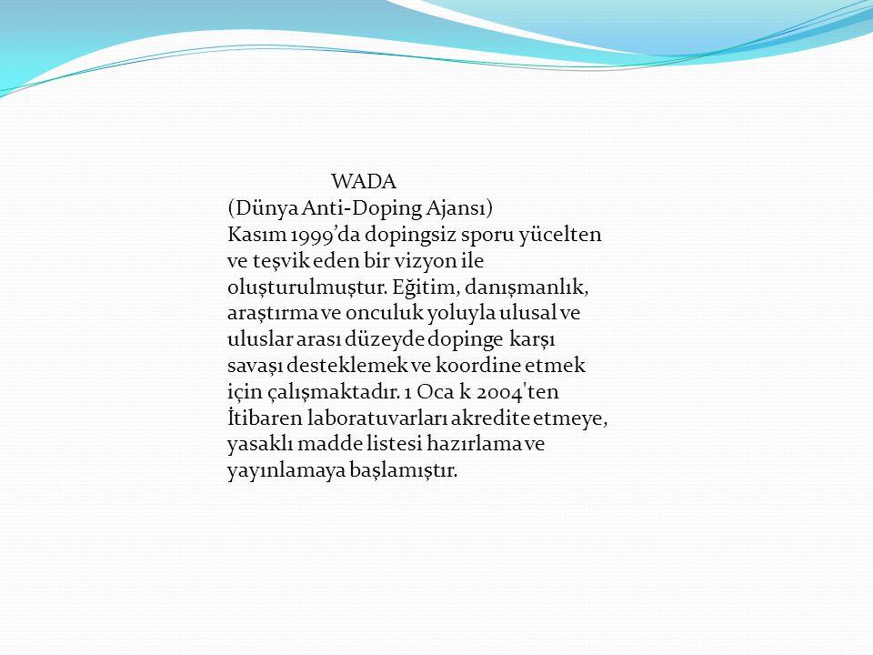 WADA (Dünya Anti-Doping Ajansı) Kasım 1999'da dopingsiz sporu yücelten ve teşvik eden bir vizyon ile oluşturulmuştur. Eğitim, danışmanlık, araştırma v