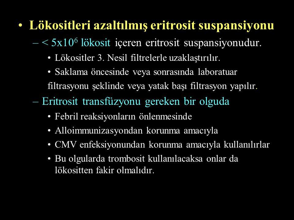 Lökositleri azaltılmış eritrosit suspansiyonu –< 5x10 6 lökosit içeren eritrosit suspansiyonudur. Lökositler 3. Nesil filtrelerle uzaklaştırılır. Sakl
