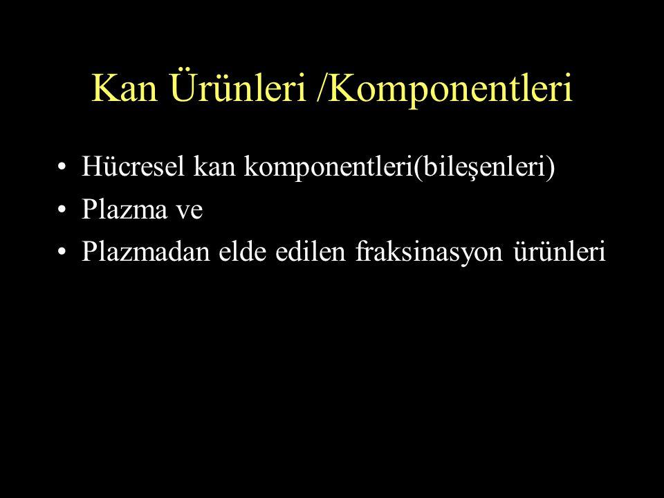 Donörden Alınan TAM KAN Eritrosit suspPlazmaRandom donör trombosit TDP Plazma Kriyopresipitat Koag.Faktör konstr.