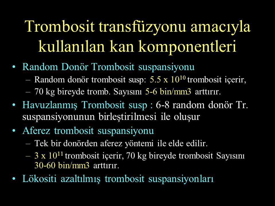 Trombosit transfüzyonu amacıyla kullanılan kan komponentleri Random Donör Trombosit suspansiyonu –Random donör trombosit susp: 5.5 x 10 10 trombosit i