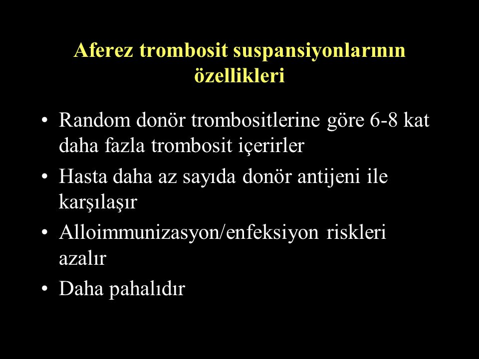 Aferez trombosit suspansiyonlarının özellikleri Random donör trombositlerine göre 6-8 kat daha fazla trombosit içerirler Hasta daha az sayıda donör an