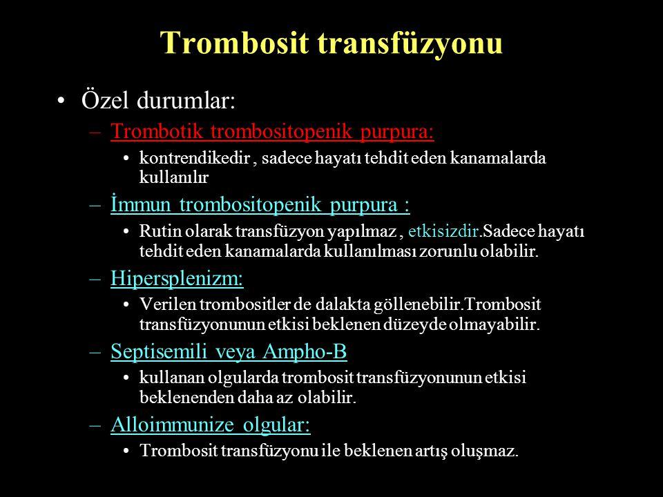 Trombosit transfüzyonu Özel durumlar: –Trombotik trombositopenik purpura: kontrendikedir, sadece hayatı tehdit eden kanamalarda kullanılır –İmmun trom