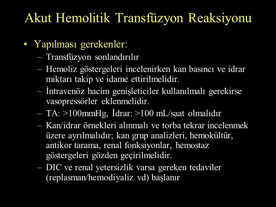 Akut Hemolitik Transfüzyon Reaksiyonu Yapılması gerekenler: –Transfüzyon sonlandırılır –Hemoliz göstergeleri incelenirken kan basıncı ve idrar miktarı
