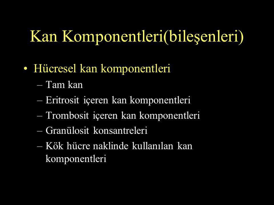 Kan komponentleri Eritrosit içeren kan komponentleri –Tam kan / taze tam kan –Eritrosit suspansiyonu –Lökositleri azaltılmış eritrosit suspansiyonu –Yıkanmış eritrosit suspansiyonu –Dondurulmuş eritrosit suspansiyonu