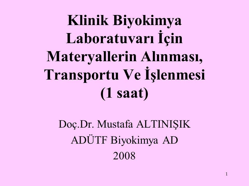 1 Klinik Biyokimya Laboratuvarı İçin Materyallerin Alınması, Transportu Ve İşlenmesi (1 saat) Doç.Dr. Mustafa ALTINIŞIK ADÜTF Biyokimya AD 2008